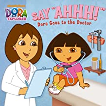 """Say Ahhh!"" Dora Goes to the Doctor (Dora the Explorer)"