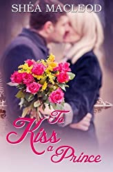 To Kiss A Prince: Notting Hill Diaries 0.5 by Shea MacLeod (2015-01-31)