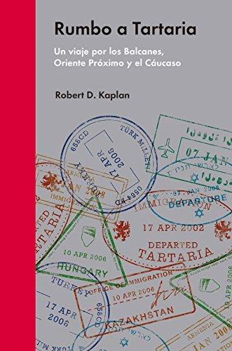 Rumbo a Tartaria: Un viaje por los Balcanes, Oriente Próximo y el Cáucaso (Ensayo Político) por Robert D. Kaplan