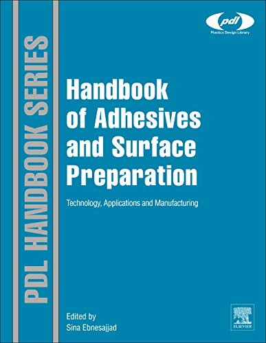 Handbook of Adhesives and Surface Preparation: Technology, Applications and Manufacturing (Plastics Design Library) (Chemische Materialien)