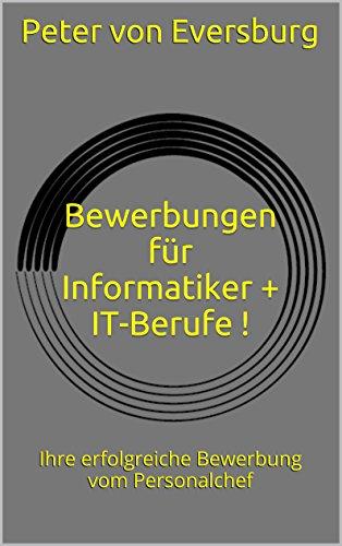 Bewerbungen für Informatiker + IT-Berufe !: Ihre erfolgreiche Bewerbung vom Personalchef (Berufsspezifische Bewerbungen 12)