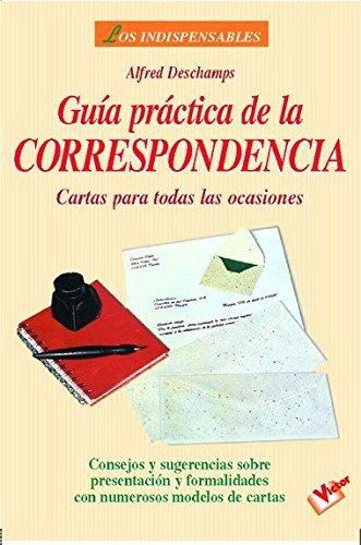 Guía práctica de la correspondencia: Cartas para todas las ocaciones. por Alfred DesChamps