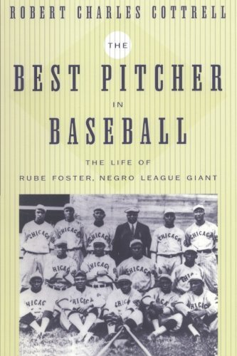 The Best Pitcher in Baseball: The Life of Rube Foster, Negro League Giant New edition by Cottrell, Robert (2004) Paperback
