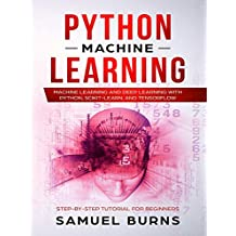 Python Machine Learning: Machine Learning and Deep Learning with Python, scikit-learn and Tensorflow (Step-by-Step Tutorial For Beginners) (English Edition)
