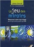 le jeu des miroirs d?couvrez votre vrai visage de sabine dewulf josette delecroix illustrations 17 mai 2011