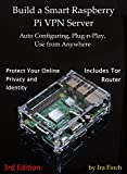 Build a Smart Raspberry Pi VPN Server: Auto Configuring, Plug-n-Play, Use from Anywhere (3rd Edition, Rev 2.0)