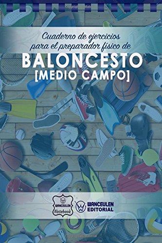 Cuaderno de Ejercicios para el Preparador Físico de Baloncesto (Medio Campo) por Wanceulen Notebook