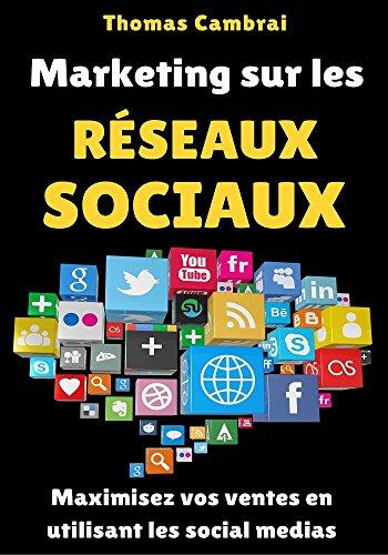 Marketing sur les Réseaux Sociaux : Maximisez vos ventes en utilisant les social medias