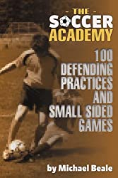 Soccer Academy: 100 Defending Practices and Small Sided Games