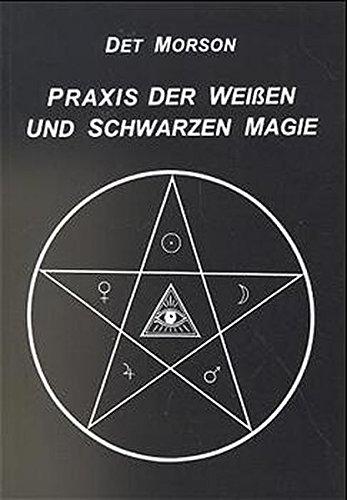 Praxis der weissen und schwarzen Magie.