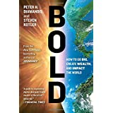 Bold: How to Go Big, Create Wealth and Impact the World.