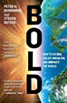 Bold: How to Go Big, Create Wealth, a...