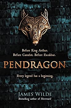 Pendragon: A Novel of the Dark Age (Dark Age Book 1) by [Wilde, James]