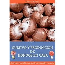 Cultivo y Producción de Hongos en Casa : Guía básica de cultivo personal, recreacional y comercial