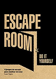 Escape room. Do it yourself: 4 juegos de escape para montar en casa par Ivan Tapia