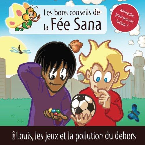 Louis, les jeux et la pollution du dehors: Les bons conseils de la Fée Sana - Tome 5 par Guillaume SEE