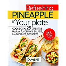 Refreshing pineapple in your plate.Cookbook: 25 creative recipes for drinks, salads, main dishes, desserts. (English Edition)