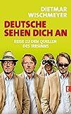 Deutsche sehen dich an: Reise zu den Quellen des Irrsinns