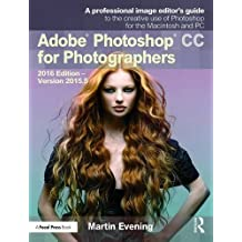 Adobe Photoshop CC for Photographers: 2016 Edition _ Version 2015.5 by Martin Evening (2016-09-04)
