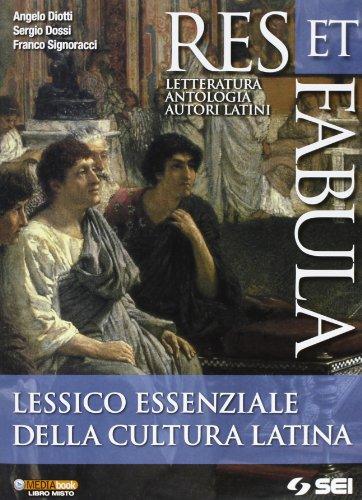 Res et fabula. Lessico essenziale della cultura latina. Per le Scuole superiori