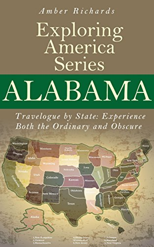 Alabama - Travelogue by State: Experience Both the Ordinary and Obscure (Exploring America Series Book 2) (English Edition)