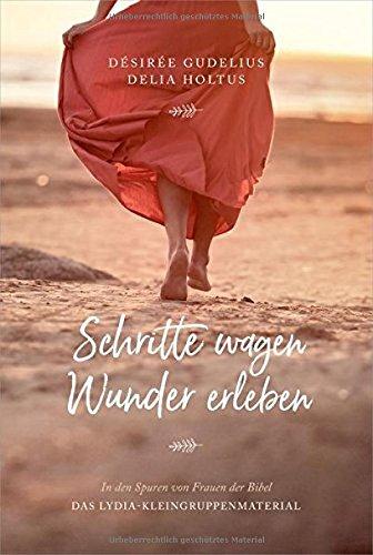 Schritte wagen, Wunder erleben: In den Spuren von Frauen der Bibel. Das LYDIA-Kleingruppenmaterial.