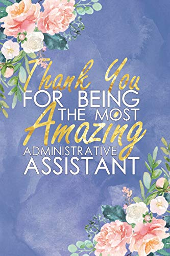 Thank You For Being The Most Amazing Administrative Assistant: Floral, Lightly Lined, Purple Blue 120 Page Journaling Notebook Perfect For Christmas , Birthdays , World Physical Therapy Day