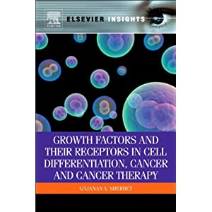 Growth Factors and Their Receptors in Cell Differentiation, Cancer and Cancer Therapy (Elsevier Insights)
