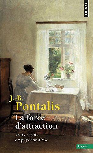 La force d'attraction par Jean-bertrand Pontalis