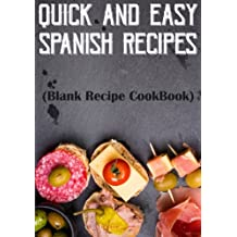 Quick And Easy Spanish Recipes: Blank Recipe Cookbook, 7 x 10, 100 Blank Recipe Pages
