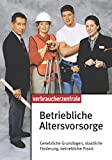Betriebliche Altersvorsorge: Gesetzliche Grundlagen, staatliche Förderung, betriebliche Praxis - Barbara Sternberger-Frey