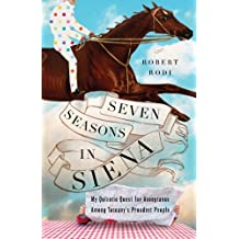 Seven Seasons in Siena: My Quixotic Quest for Acceptance Among Tuscany's Proudest People (English Edition)