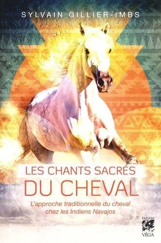Les chants sacrés du cheval : L'approche traditionnelle du cheval par les Indiens Navajos