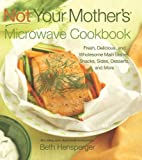 Not Your Mother's Microwave Cookbook: Fresh, Delicious, and Wholesome Main Dishes, Snacks, Sides, Desserts, and More (NYM Series) by Hensperger, Beth (2010) Paperback