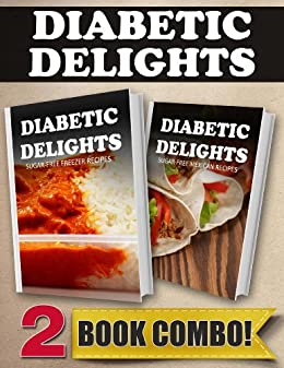 Sugar-Free Freezer Recipes and Sugar-Free Mexican Recipes: 2 Book Combo (Diabetic Delights) (English Edition) par [Sparks, Ariel]