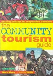 The Community Tourism Guide: Exciting Holidays for Responsible Travellers by Mark Mann (2000-02-01)