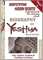 Life, Culture, Customs & Traditions of Yeshua: All Four Gospels Combined into One Full Biography Part 9 (Gospel Series) (English Edition)