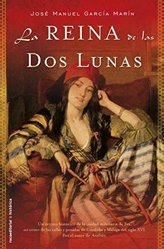 La reina de las dos lunas (Novela Historica (roca)) por José Manuel García Marín