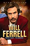 Will Ferrell: Staying Classy - The Biography