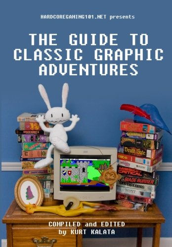 Hardcoregaming101.net Presents: The Guide to Classic Graphic Adventures por Kurt Kalata