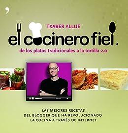 El cocinero fiel: De los platos tradicionales a la tortilla 2.0 de [Allué, Txaber]