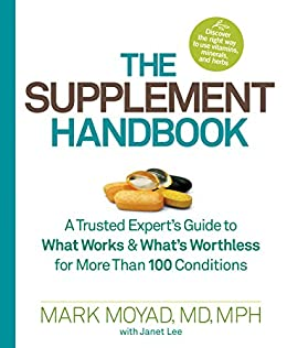 The Supplement Handbook: A Trusted Expert's Guide to What Works & What's Worthless for More Than 100 Conditions von [Moyad, Mark, Janet Lee]