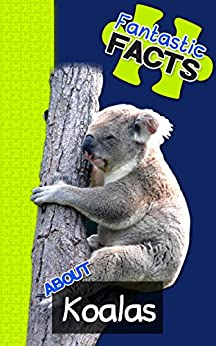 Fantastic Facts About Koalas: Illustrated Fun Learning For Kids (English Edition) von [Merchant, Miles]