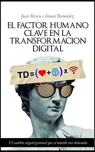 El Factor Humano: Clave en la Transformacion Digital por Juan Rivera