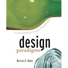 Design Paradigms: A Source for Creative Visualization: A Sourcebook for Creative Visualization