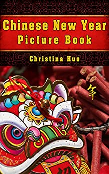 Descargar Epub Gratis Chinese New Year Picture Book: Spring Festival Facts and Stories for Kids and Adults (Chinese Culture for Children Book 3)