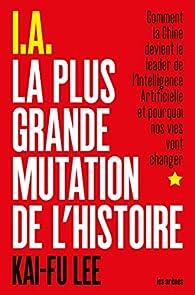 I.A. la plus grande mutation de l'histoire par Kai-Fu Lee