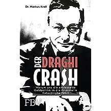 Der Draghi-Crash: Warum uns die entfesselte Geldpolitik in die finanzielle Katastrophe führt