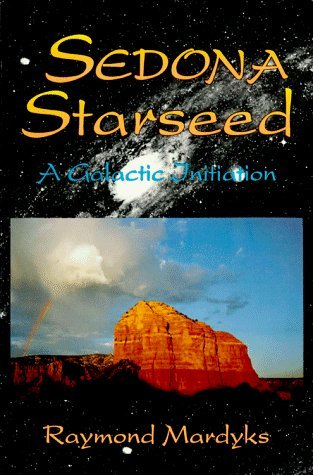 Sedona Starseed: A Galactic Initiation by Raymond Mardyks (1994-03-02)