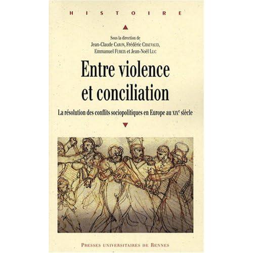 Entre violence et conciliation : La résolution des conflits sociopolitiques en Europe au XIXe siècle de Collectif (19 juin 2008) Broché